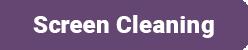 Screen Cleaning FAQ
